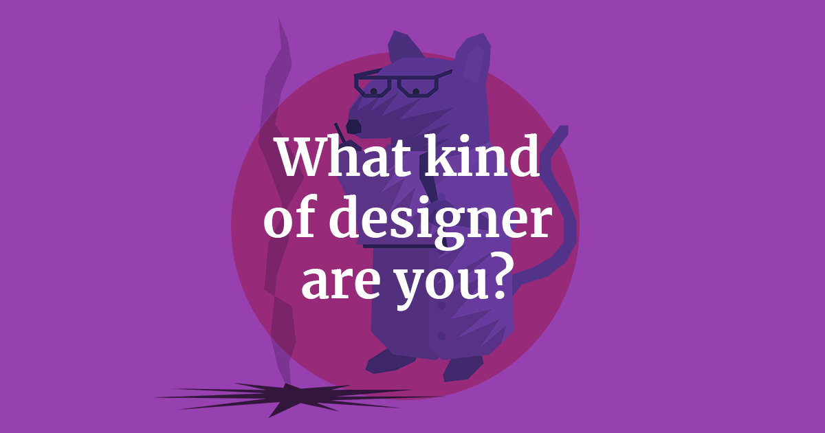 What kind of designer are you?